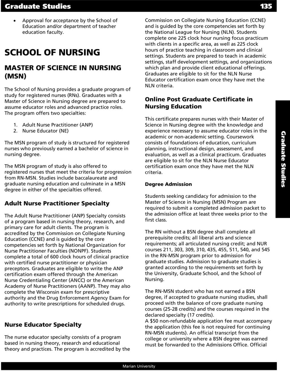 Graduates with a Master of Science in Nursing degree are prepared to assume educator roles and advanced practice roles. The program offers two specialties: 1. Adult Nurse Practitioner (ANP) 2.