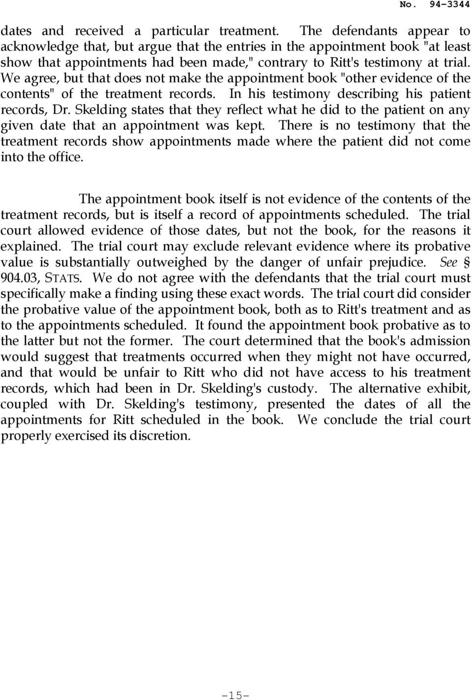 "We agree, but that does not make the appointment book ""other evidence of the contents"" of the treatment records. In his testimony describing his patient records, Dr."