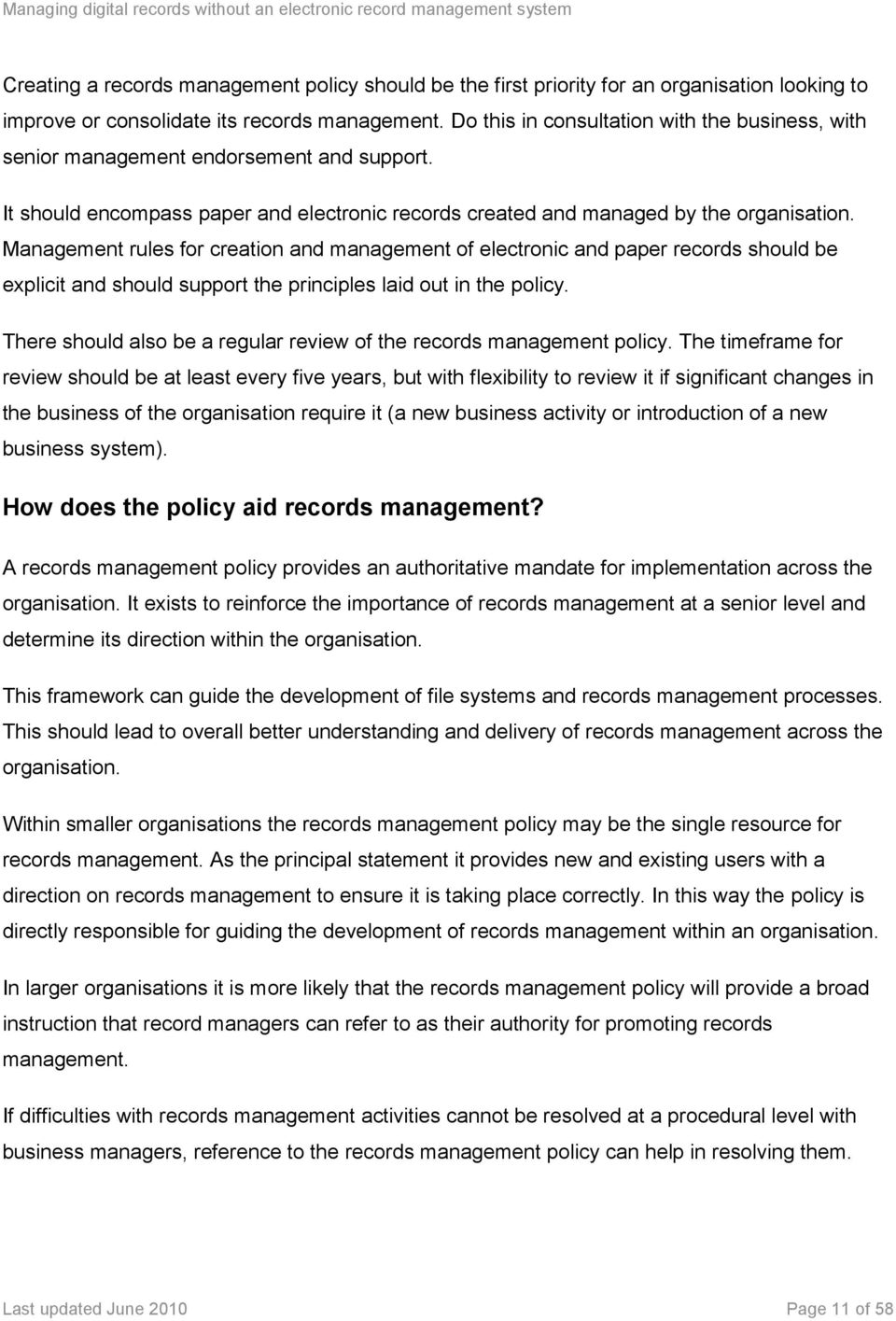 Management rules for creation and management of electronic and paper records should be explicit and should support the principles laid out in the policy.