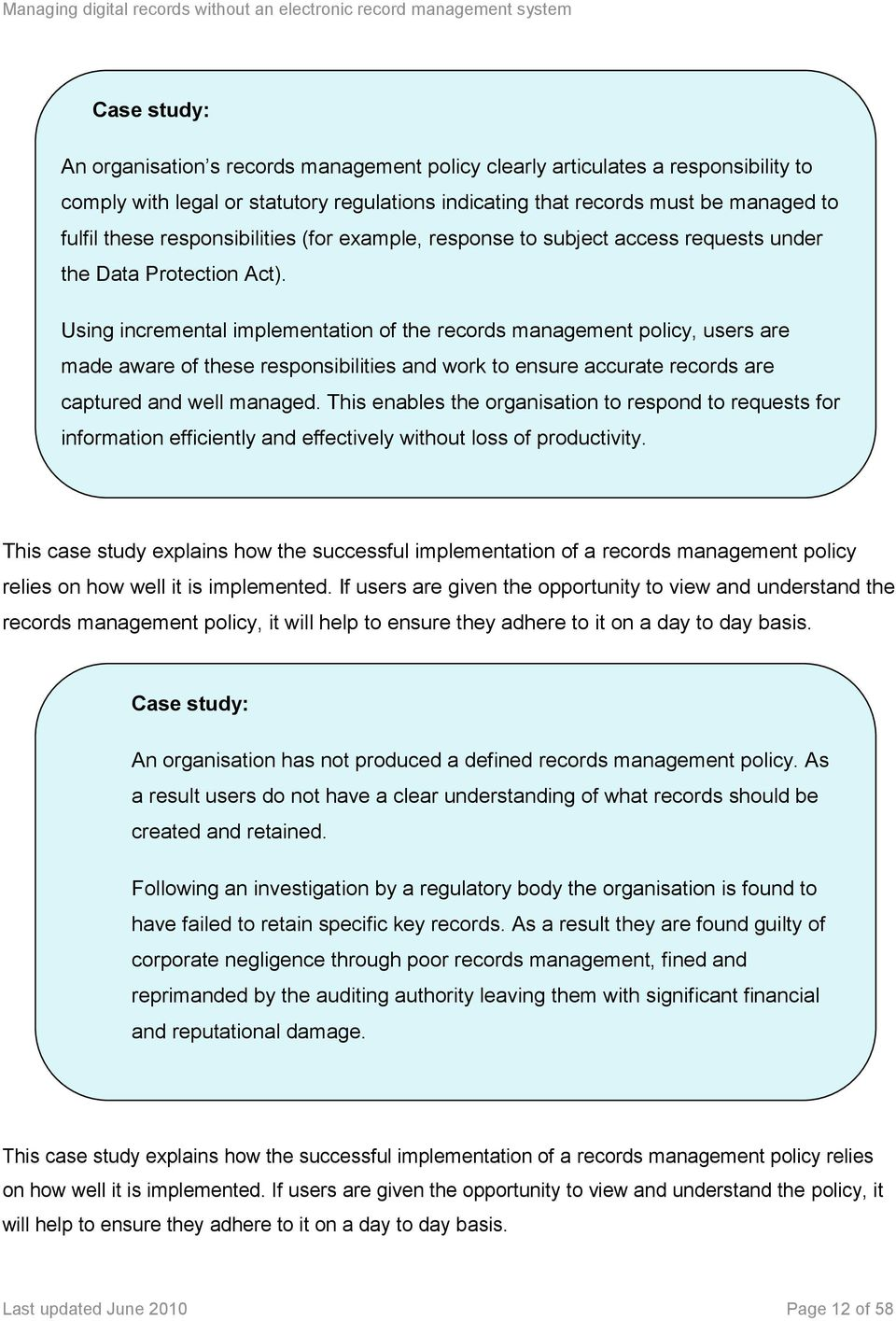Using incremental implementation of the records management policy, users are made aware of these responsibilities and work to ensure accurate records are captured and well managed.