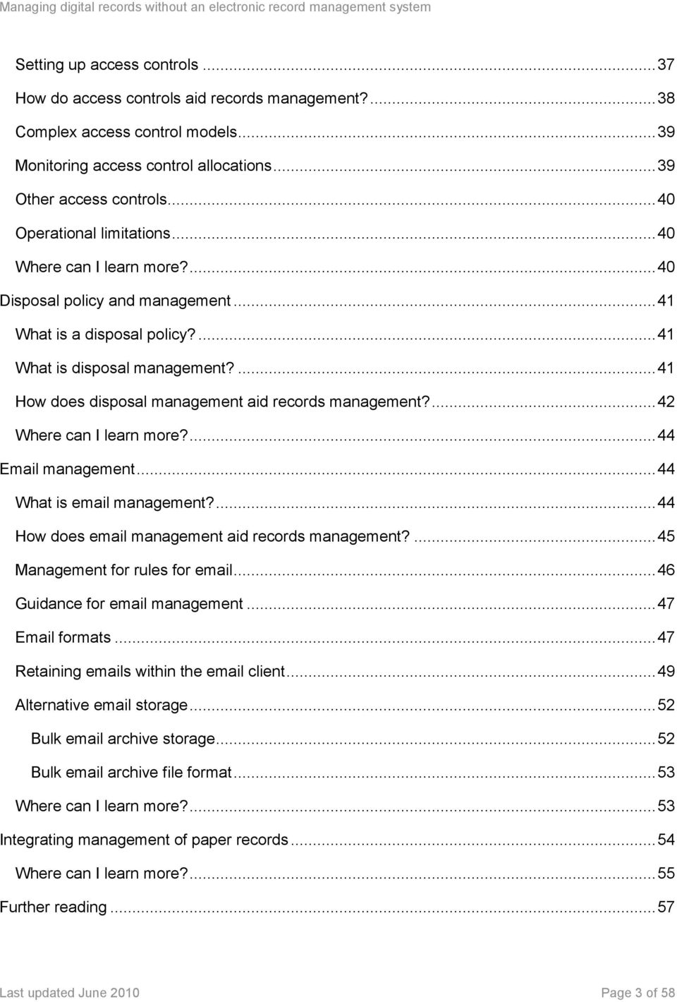 ... 41 How does disposal management aid records management?... 42 Where can I learn more?... 44 Email management... 44 What is email management?... 44 How does email management aid records management?