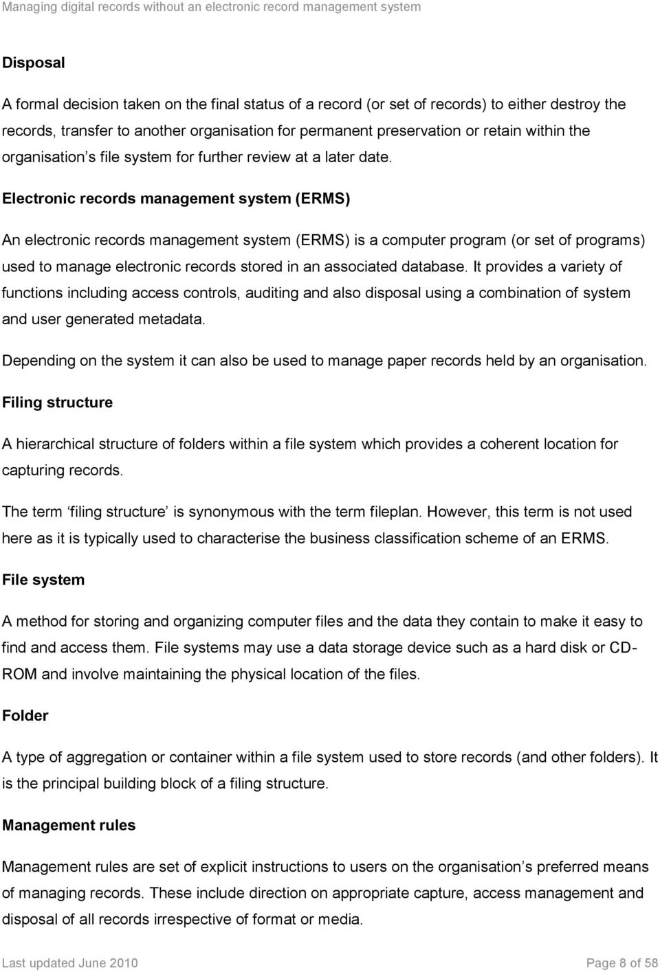 Electronic records management system (ERMS) An electronic records management system (ERMS) is a computer program (or set of programs) used to manage electronic records stored in an associated