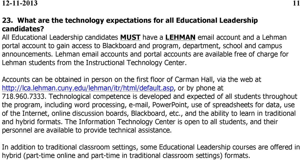 Lehman email accounts and portal accounts are available free of charge for Lehman students from the Instructional Technology Center.