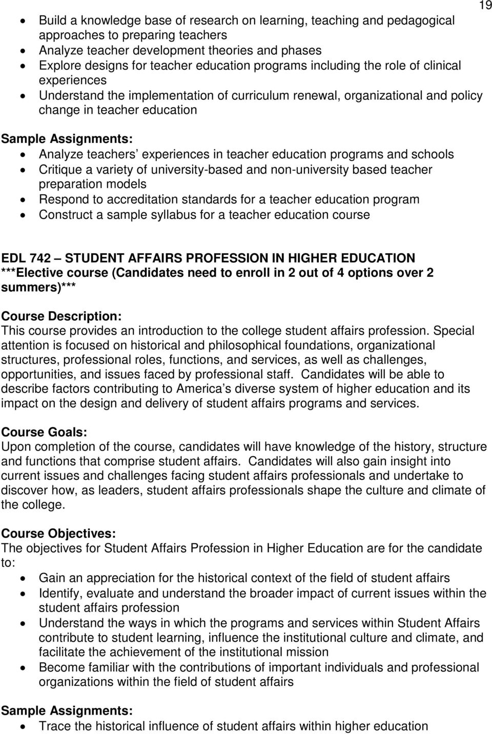 experiences in teacher education programs and schools Critique a variety of university-based and non-university based teacher preparation models Respond to accreditation standards for a teacher