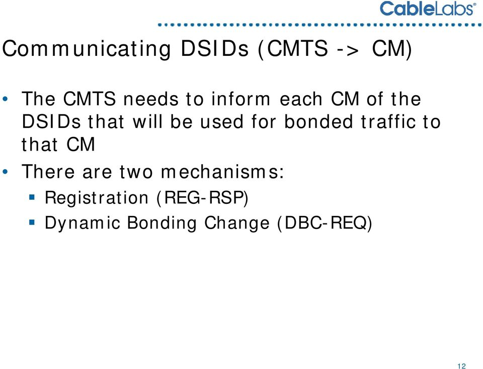 will be used for bonded traffic to that CM There are two