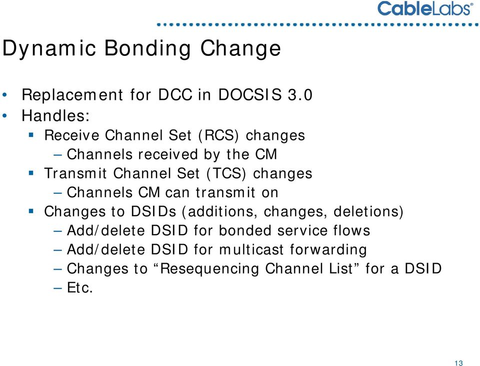 changes Channels CM can transmit on Changes to DSIDs (additions, changes, deletions) Add/delete