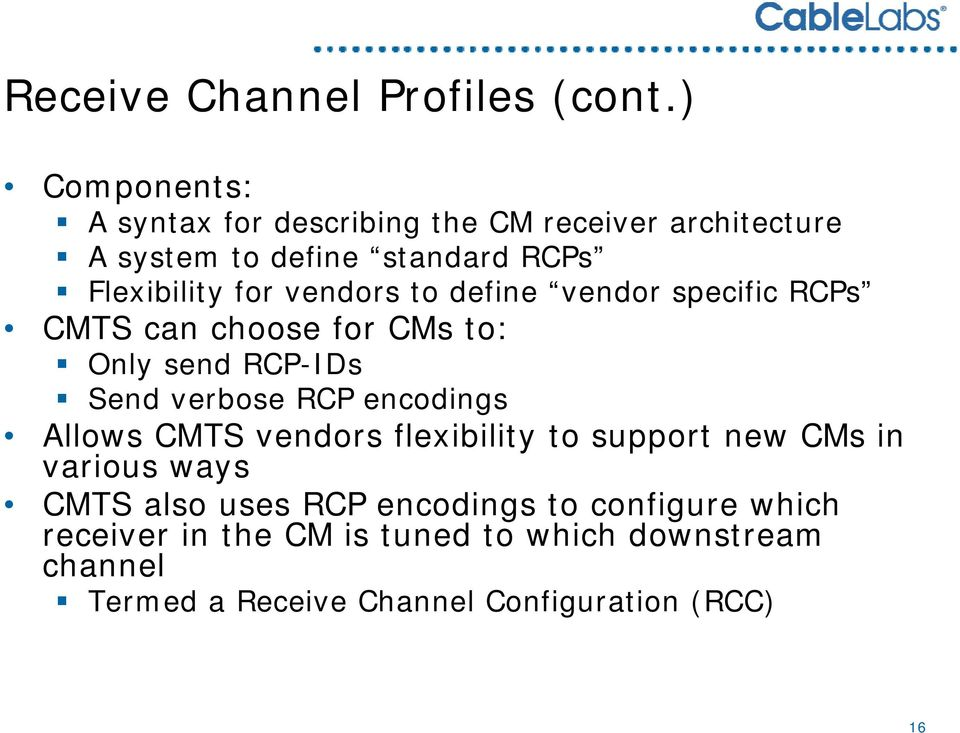 define vendor specific RCPs CMTS can choose for CMs to: Only send RCP-IDs Send verbose RCP encodings Allows CMTS vendors