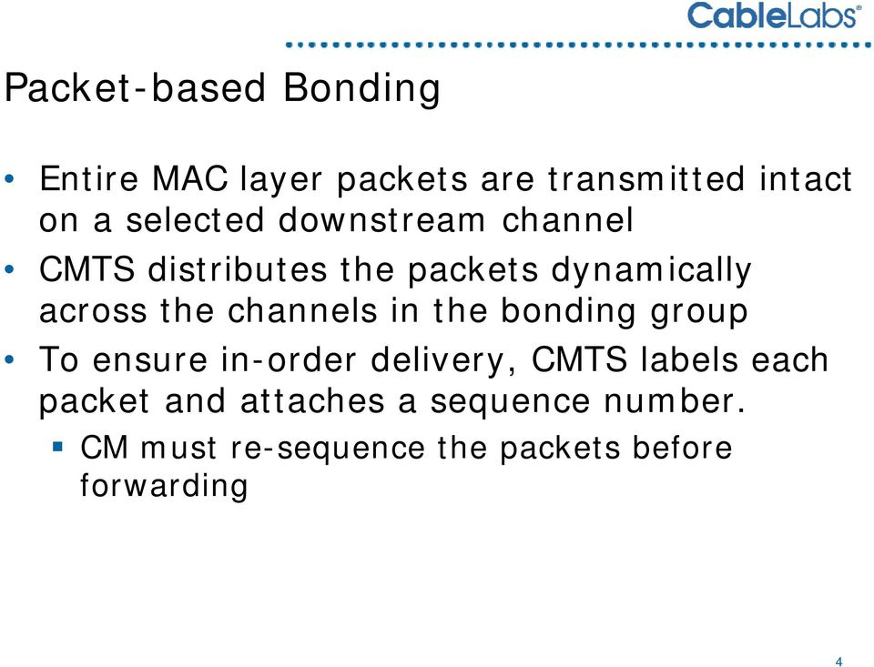 across the channels in the bonding group To ensure in-order delivery, CMTS labels