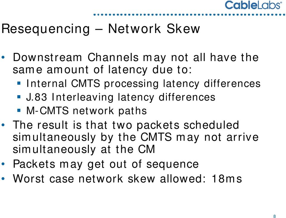 83 Interleaving latency differences M-CMTS network paths The result is that two packets scheduled
