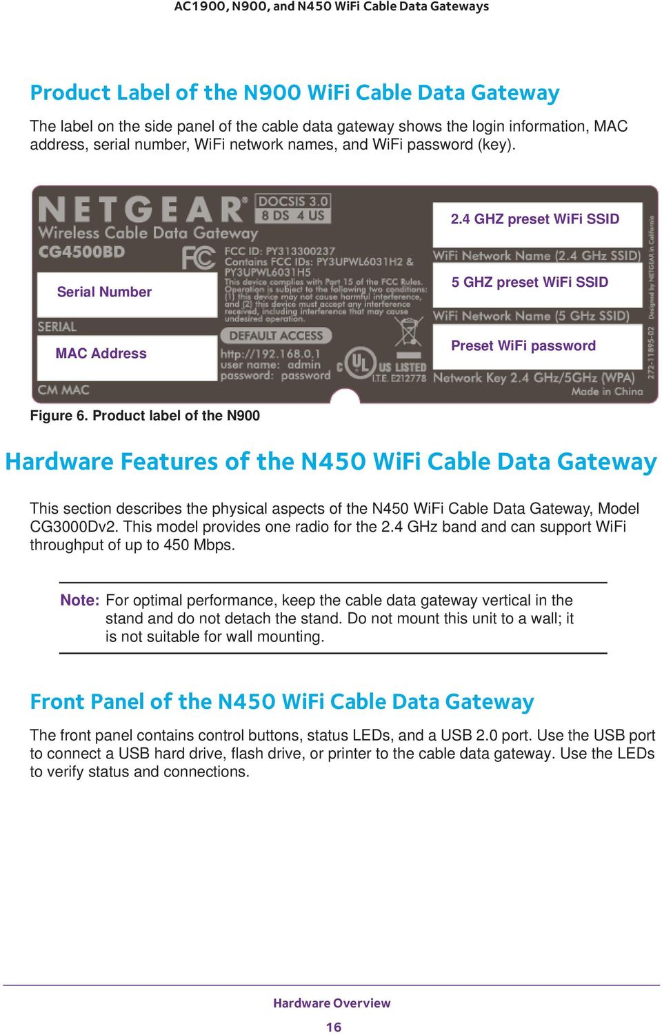 Product label of the N900 Hardware Features of the N450 WiFi Cable Data Gateway This section describes the physical aspects of the N450 WiFi Cable Data Gateway, Model CG3000Dv2.