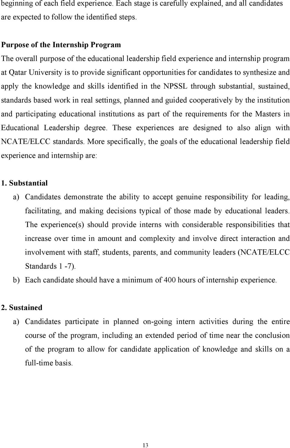 to synthesize and apply the knowledge and skills identified in the NPSSL through substantial, sustained, standards based work in real settings, planned and guided cooperatively by the institution and