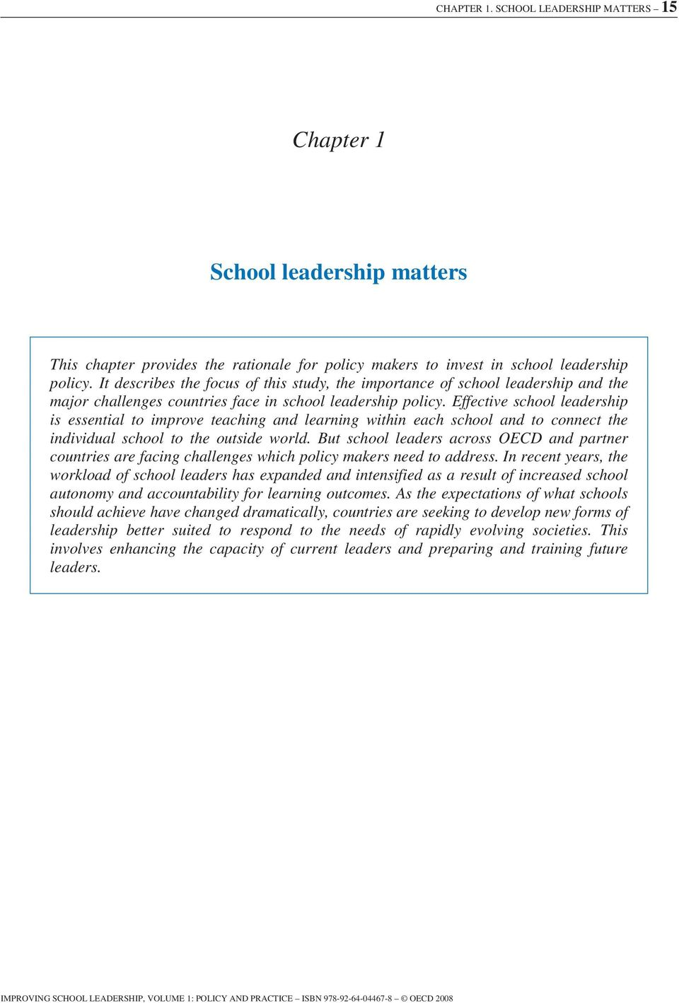 Effective school leadership is essential to improve teaching and learning within each school and to connect the individual school to the outside world.