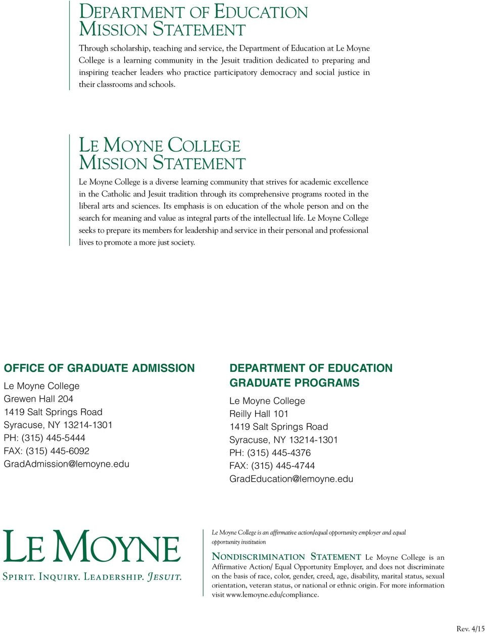 Le Moyne College Mission Statement Le Moyne College is a diverse learning community that strives for academic excellence in the Catholic and Jesuit tradition through its comprehensive programs rooted