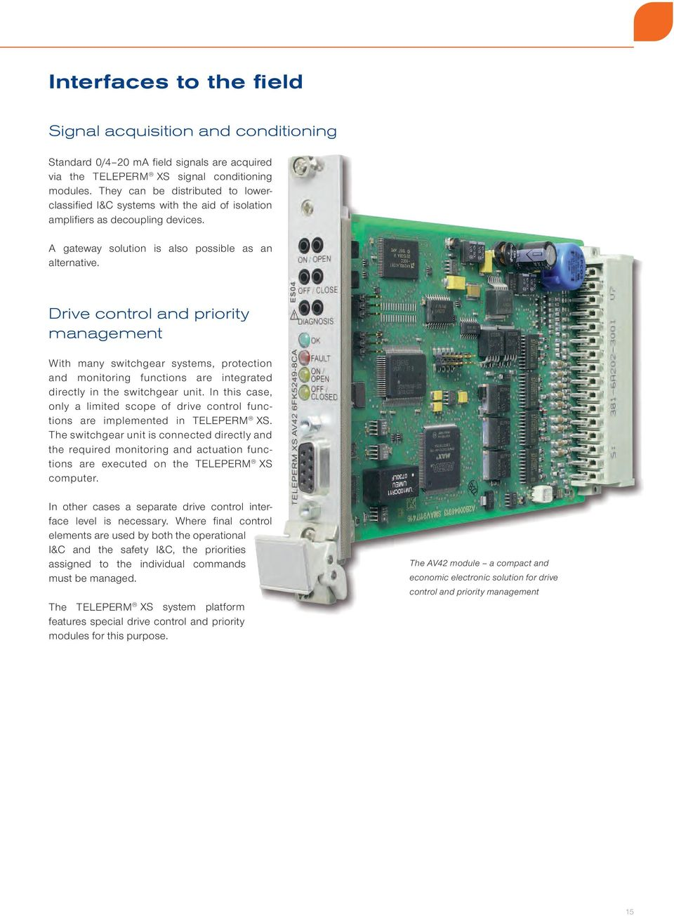 Drive control and priority management With many switchgear systems, protection and monitoring functions are integrated directly in the switchgear unit.