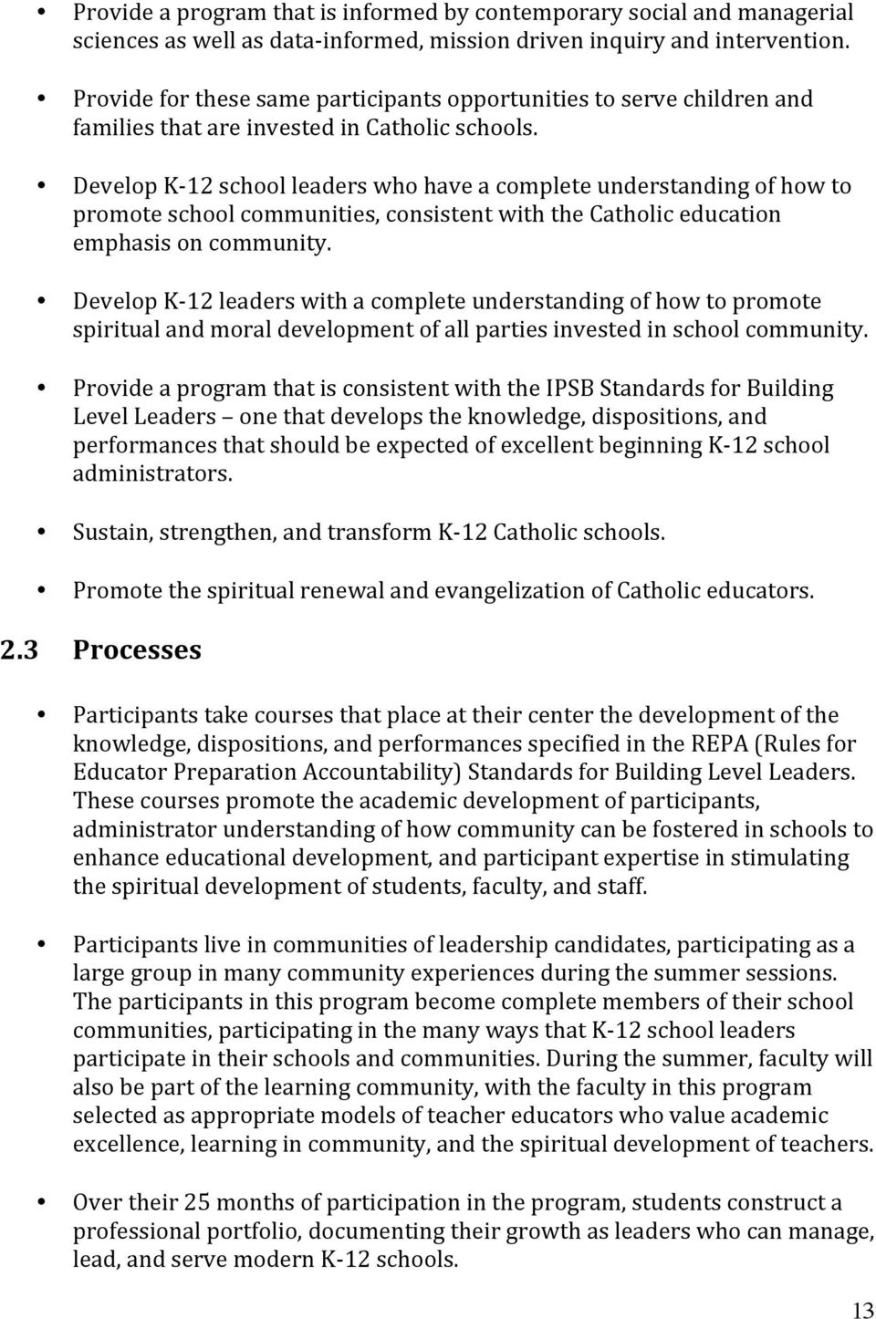 Develop K- 12 school leaders who have a complete understanding of how to promote school communities, consistent with the Catholic education emphasis on community.
