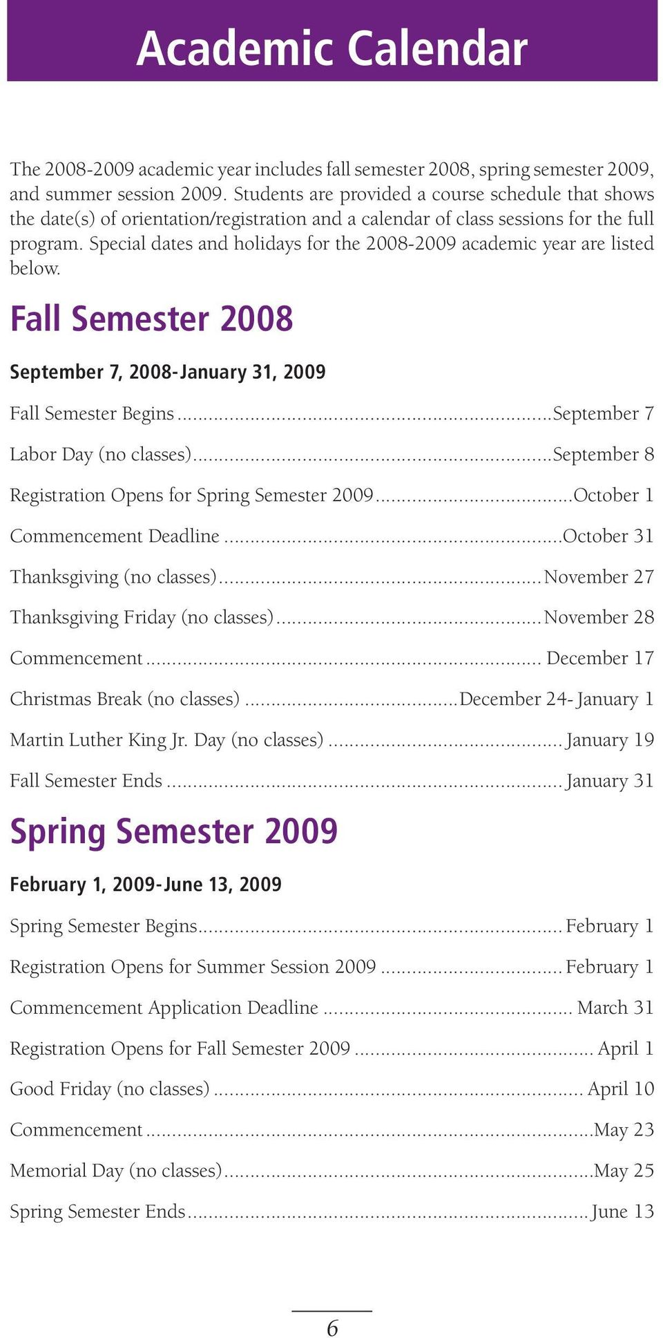 Special dates and holidays for the 2008-2009 academic year are listed below. Fall Semester 2008 September 7, 2008-January 31, 2009 Fall Semester Begins...September 7 Labor Day (no classes).