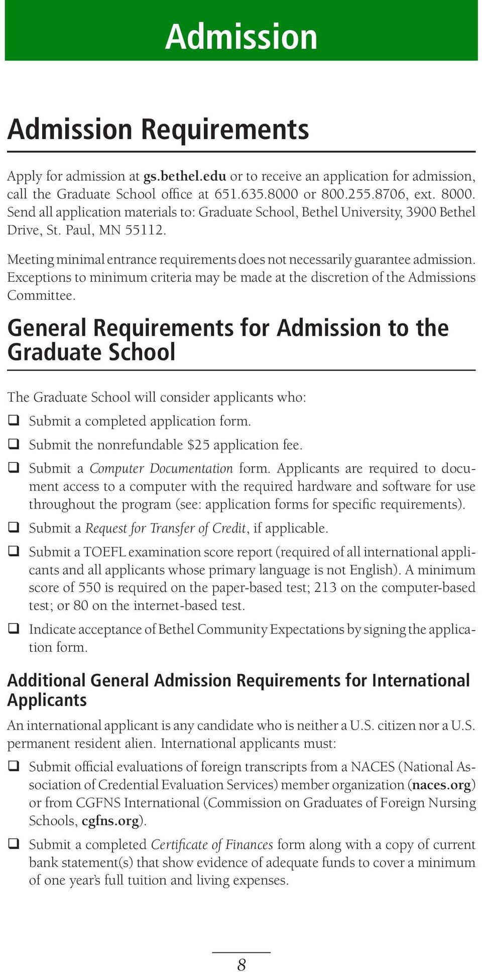 Exceptions to minimum criteria may be made at the discretion of the Admissions Committee.