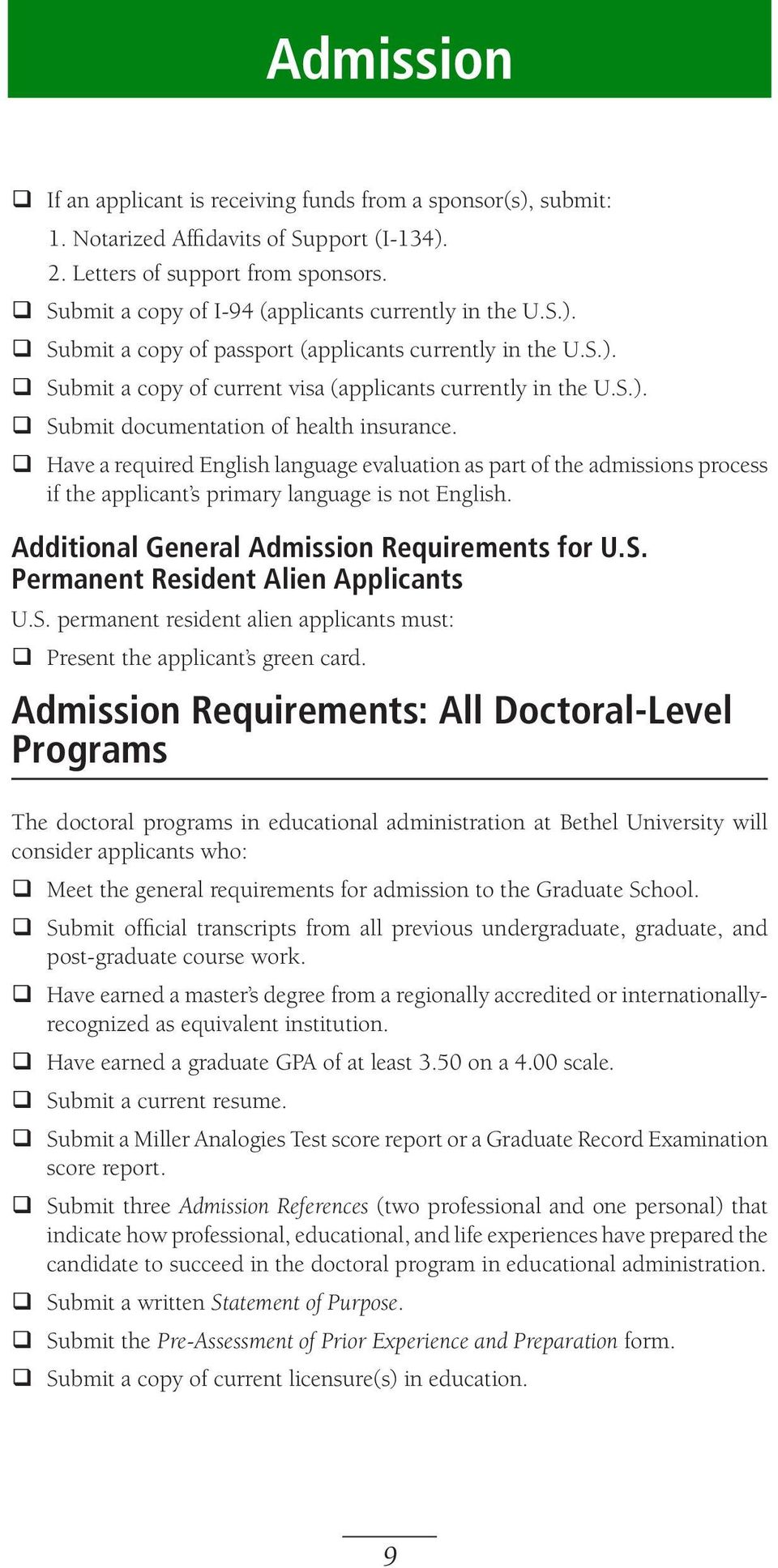 q Have a required English language evaluation as part of the admissions process if the applicant s primary language is not English. Additional General Admission Requirements for U.S.