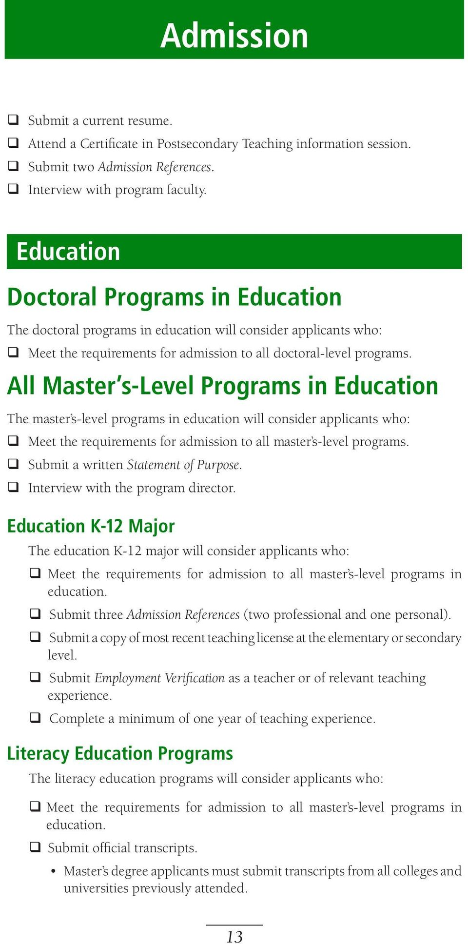All Master s-level Programs in Education The master s-level programs in education will consider applicants who: q Meet the requirements for admission to all master s-level programs.