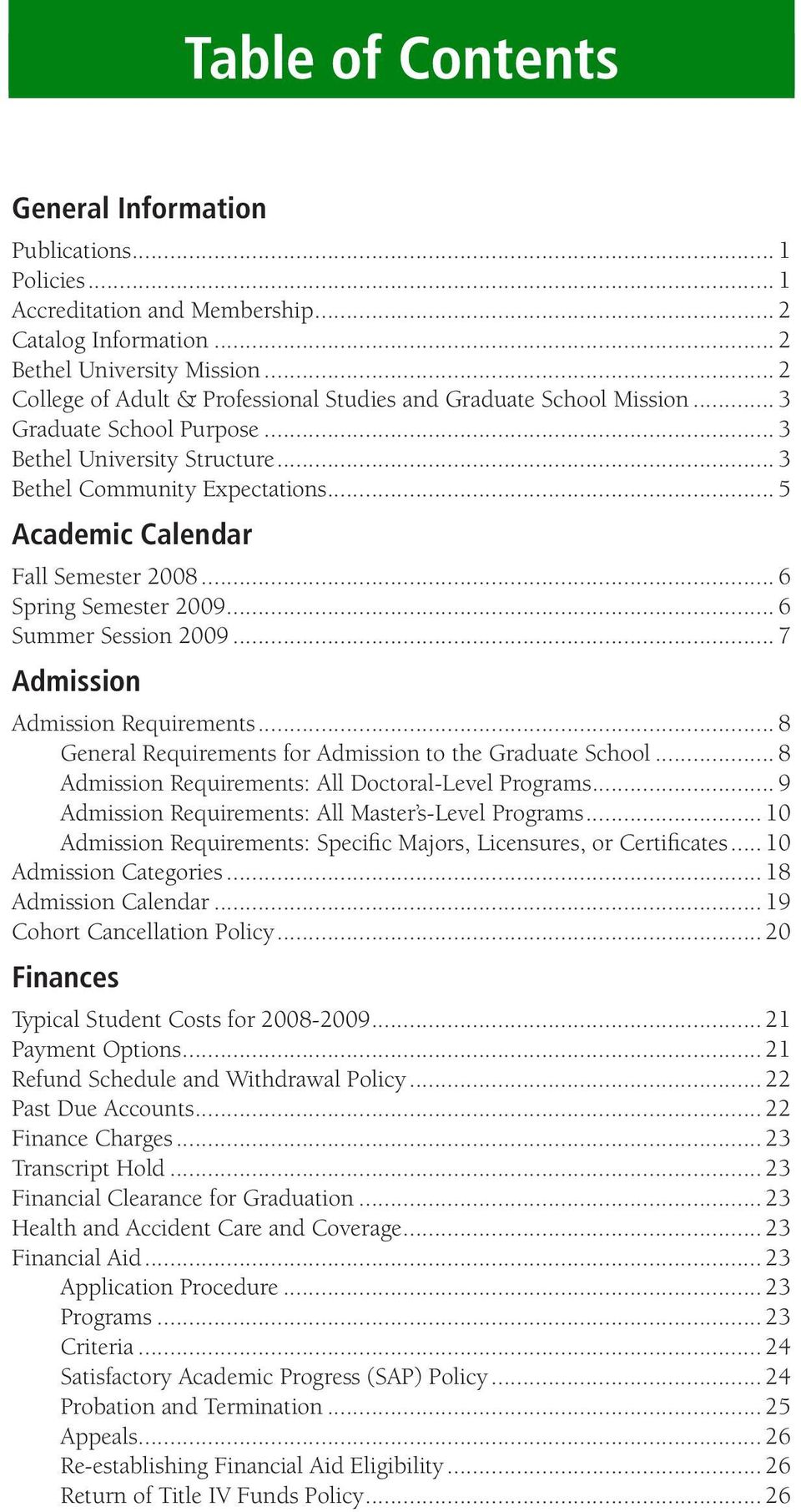 .. 5 Academic Calendar Fall Semester 2008... 6 Spring Semester 2009... 6 Summer Session 2009... 7 Admission Admission Requirements... 8 General Requirements for Admission to the Graduate School.