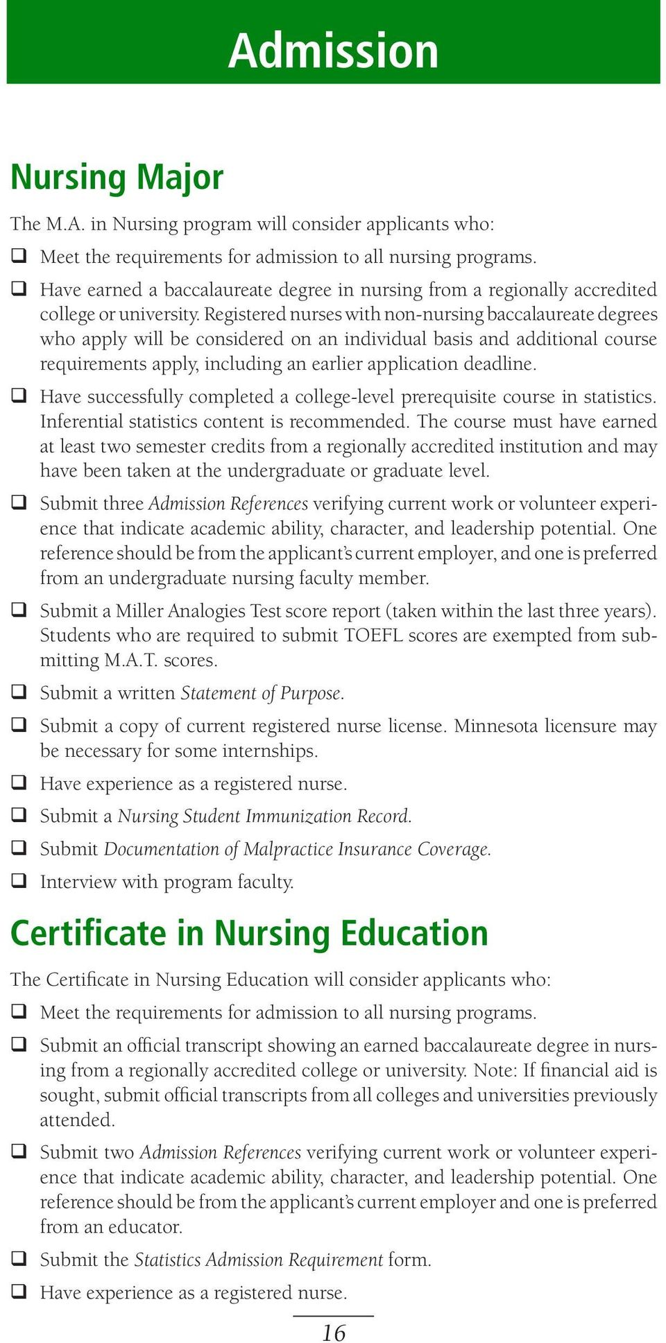 Registered nurses with non-nursing baccalaureate degrees who apply will be considered on an individual basis and additional course requirements apply, including an earlier application deadline.