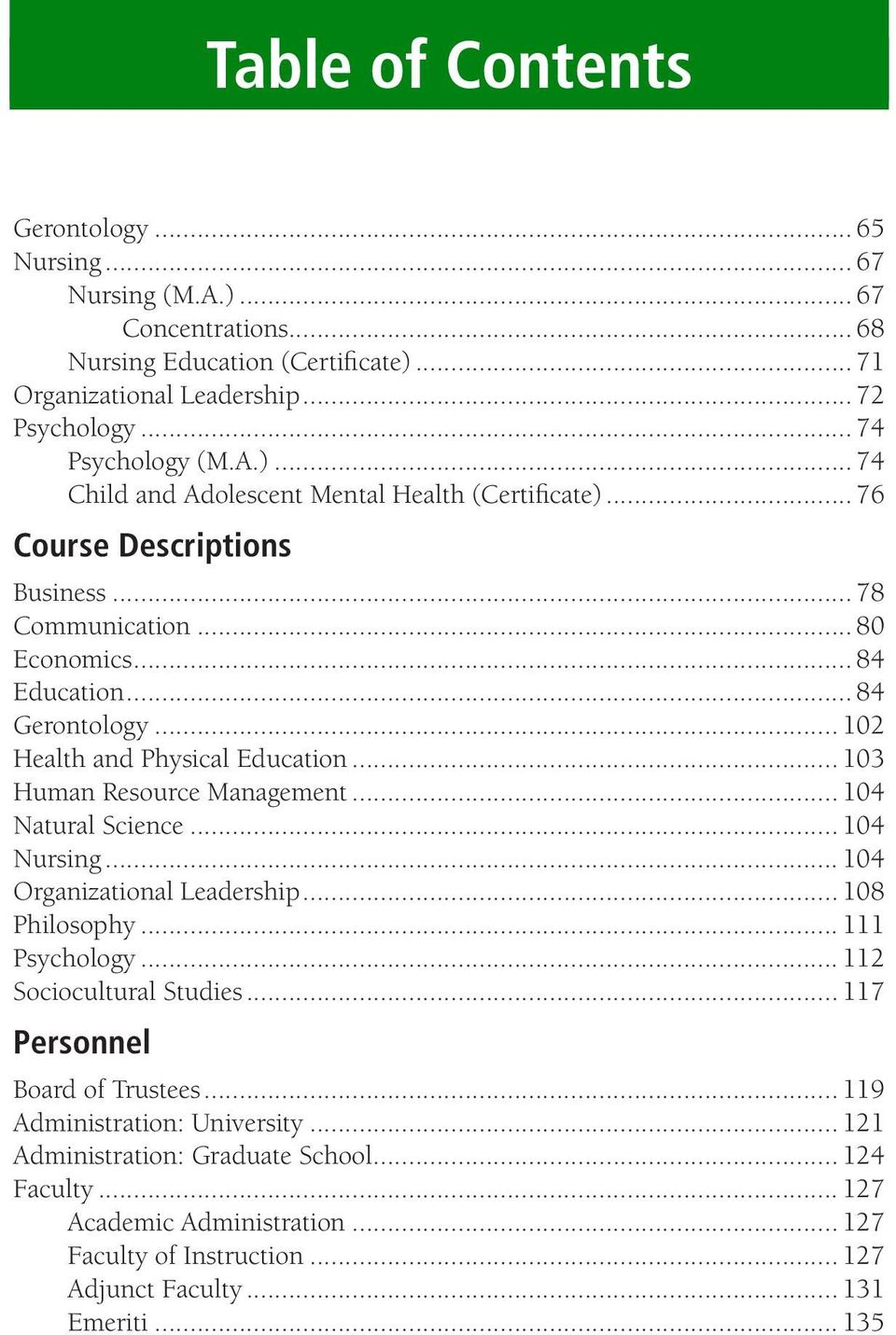 .. 104 Nursing... 104 Organizational Leadership... 108 Philosophy... 111 Psychology... 112 Sociocultural Studies... 117 Personnel Board of Trustees... 119 Administration: University.