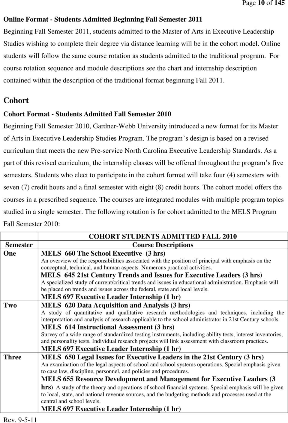 For course rotation sequence and module descriptions see the chart and internship description contained within the description of the traditional format beginning Fall 2011.