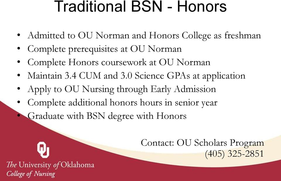 0 Science GPAs at application Apply to OU Nursing through Early Admission Complete additional