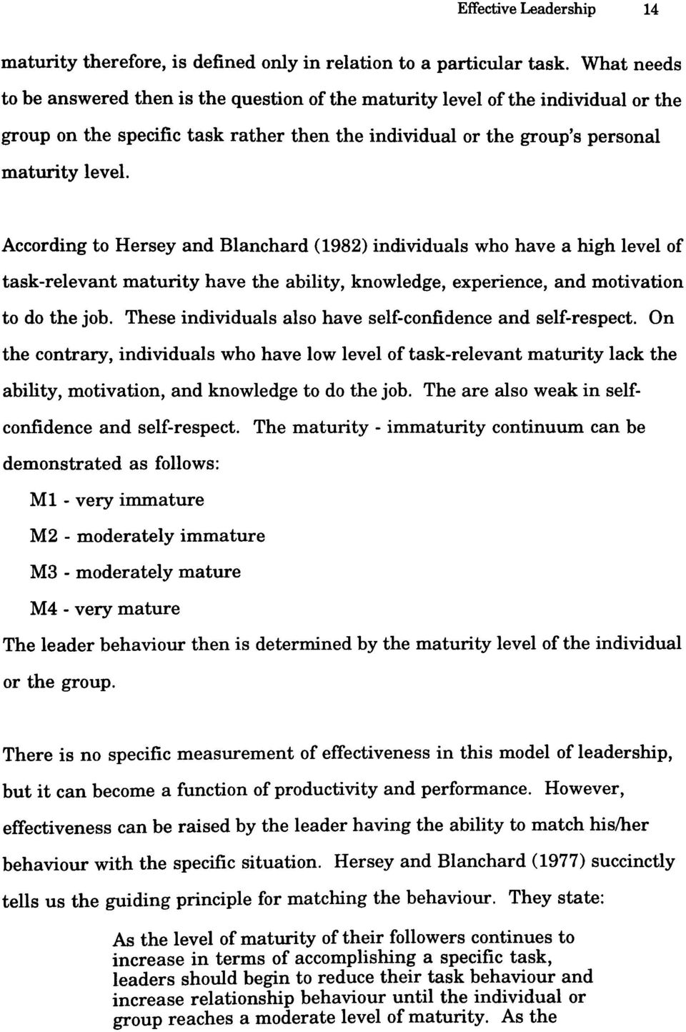 According to Hersey and Blanchard (1982) individuals who have a high level of task-relevant maturity have the ability, knowledge, experience, and motivation to do the job.