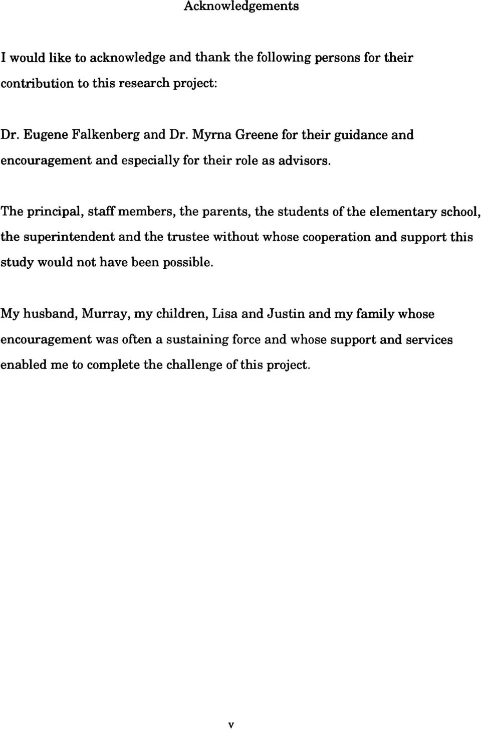 The principal, staff members, the parents, the students of the elementary school, the superintendent and the trustee without whose cooperation and support this