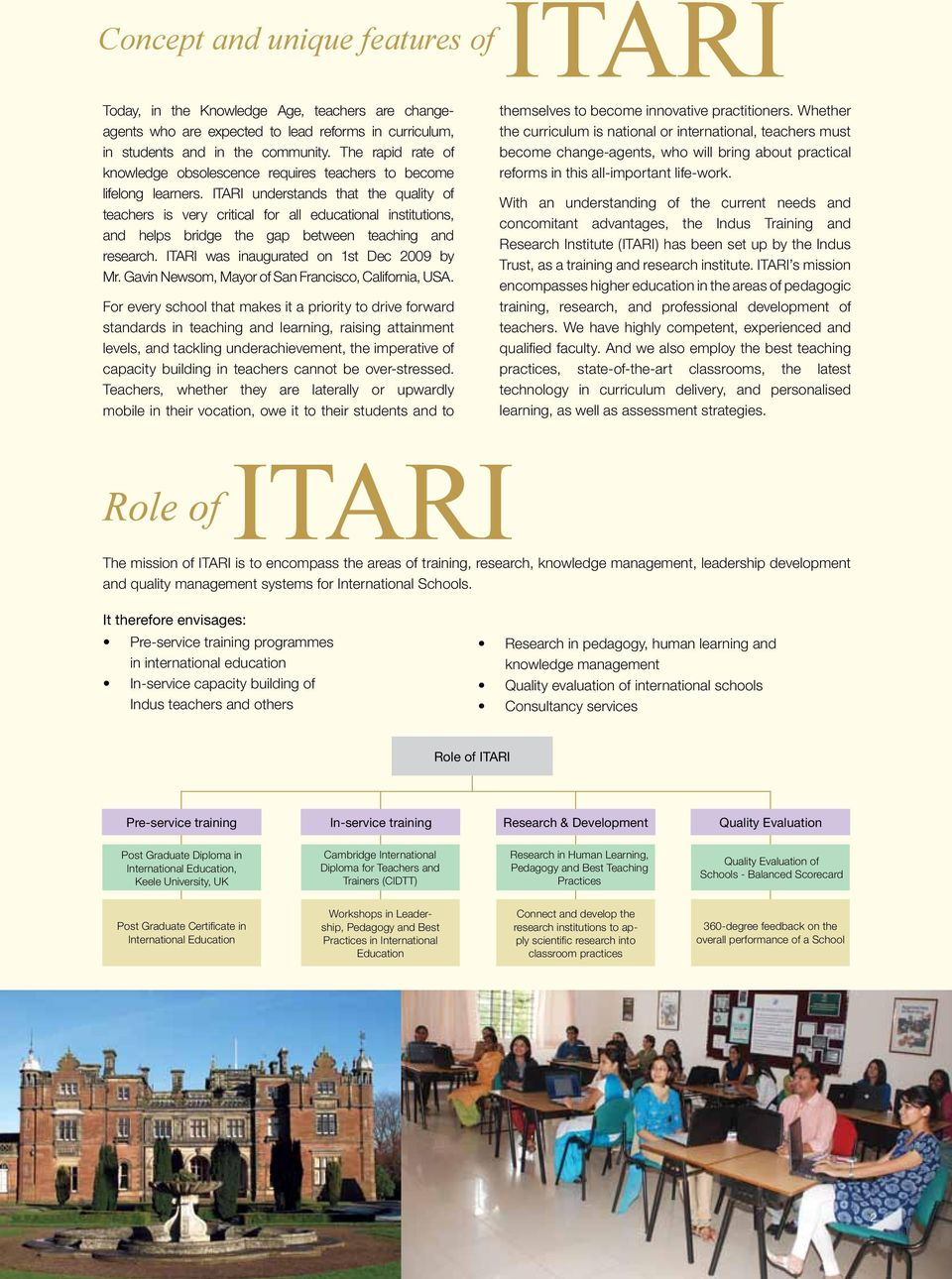 ITARI understands that the quality of teachers is very critical for all educational institutions, and helps bridge the gap between teaching and research. ITARI was inaugurated on 1st Dec 2009 by Mr.