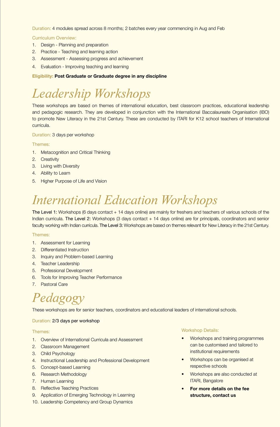 Evaluation - Improving teaching and learning Eligibility: Post Graduate or Graduate degree in any discipline Leadership Workshops These workshops are based on themes of international education, best