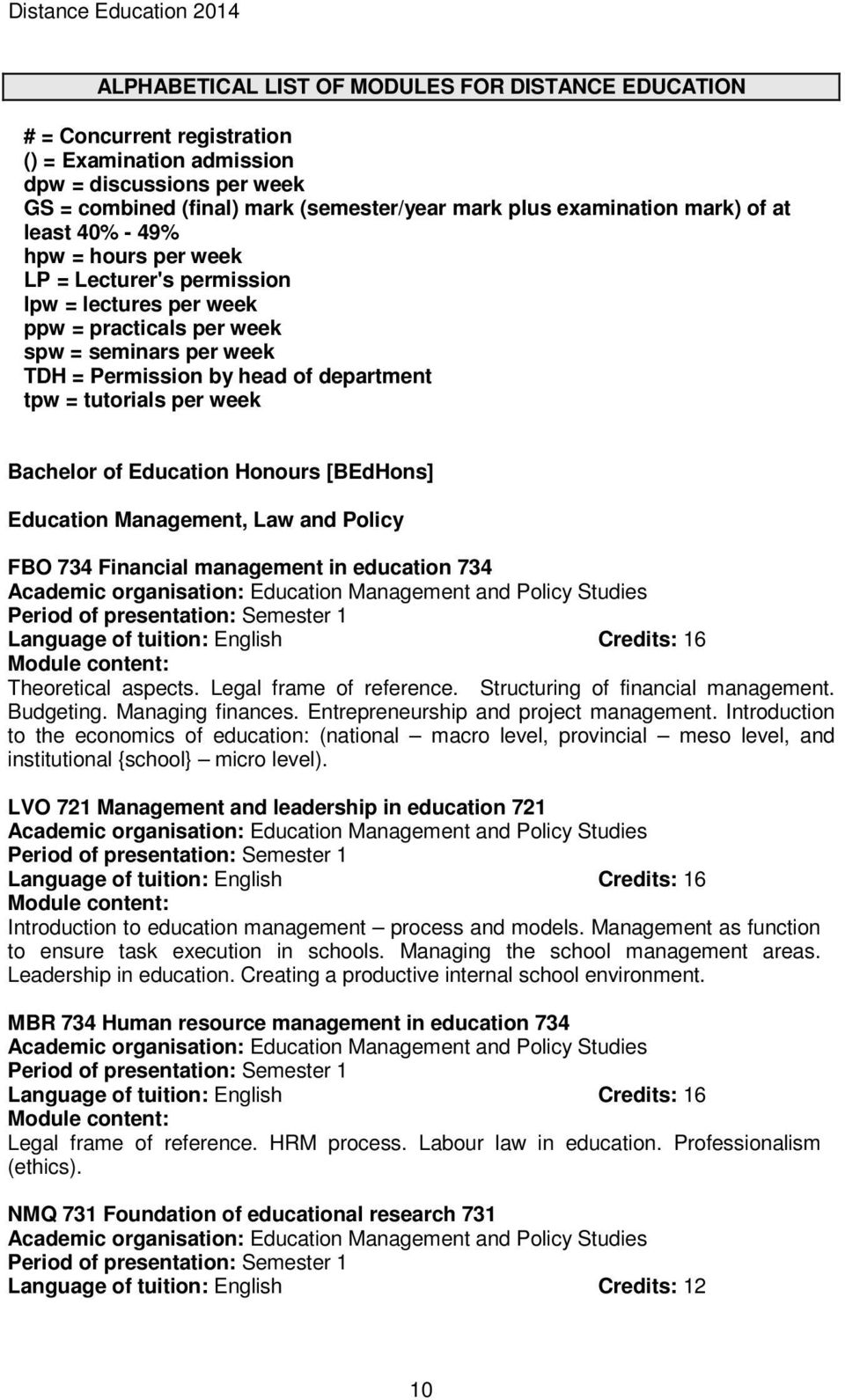department tpw = tutorials per week Bachelor of Education Honours [BEdHons] Education Management, Law and Policy FBO 734 Financial management in education 734 Academic organisation: Education