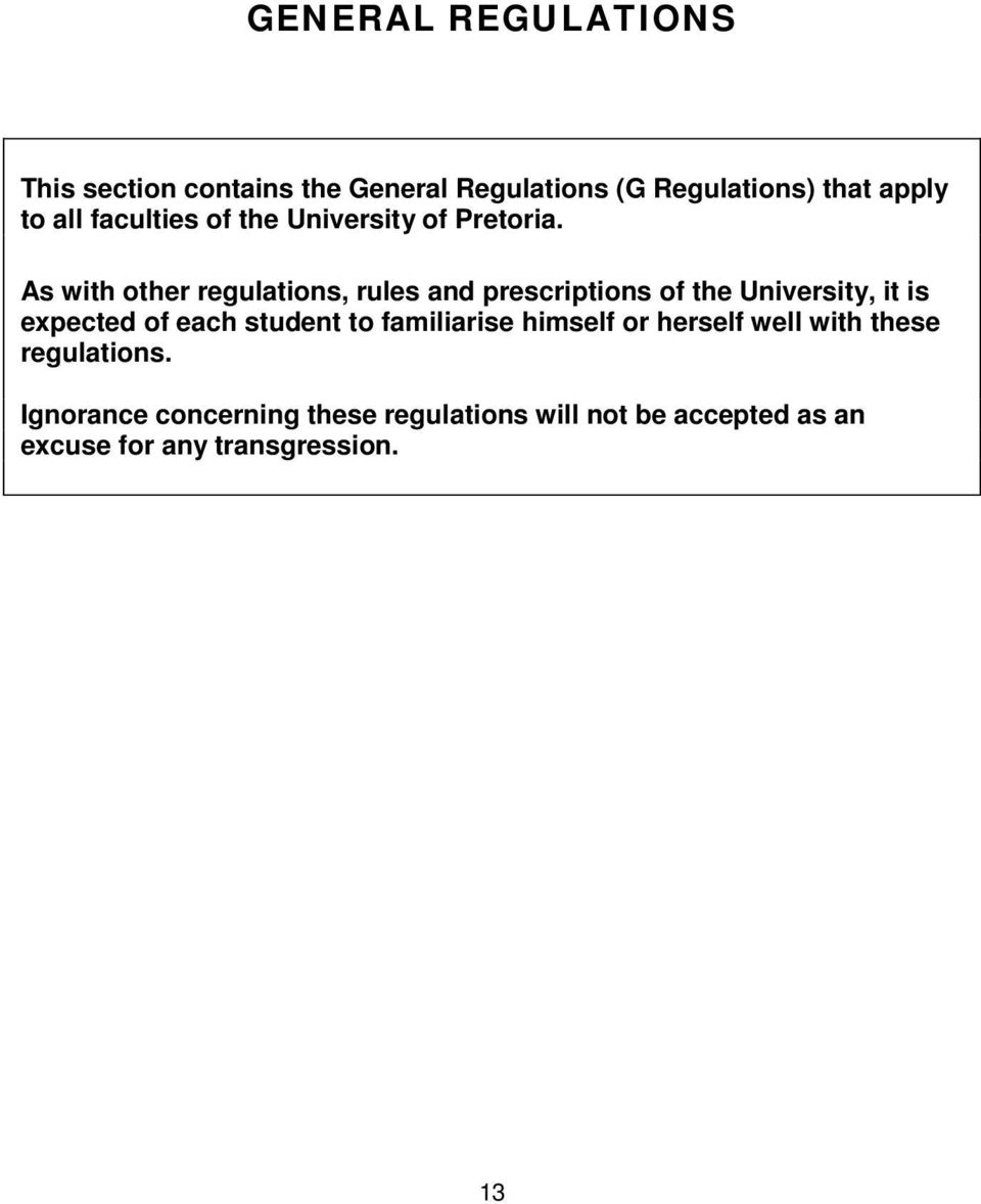 As with other regulations, rules and prescriptions of the University, it is expected of each student