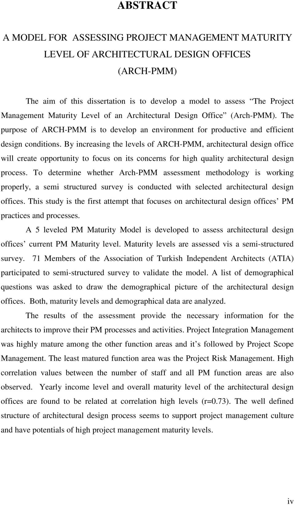 By increasing the levels of ARCH-PMM, architectural design office will create opportunity to focus on its concerns for high quality architectural design process.