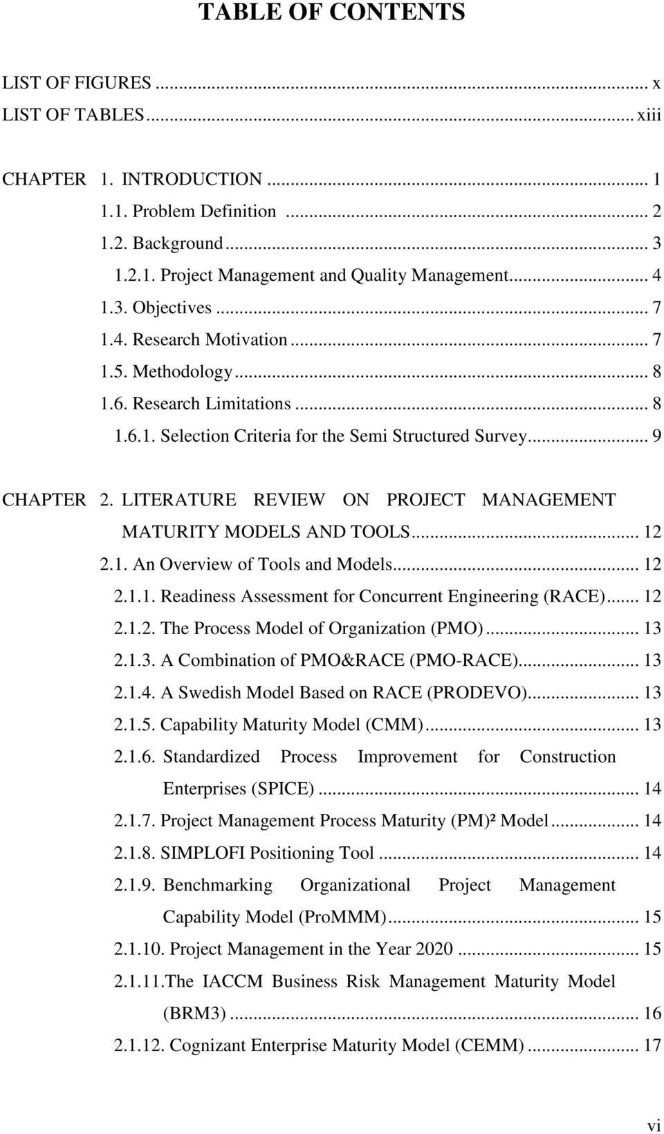 LITERATURE REVIEW ON PROJECT MANAGEMENT MATURITY MODELS AND TOOLS... 12 2.1. An Overview of Tools and Models... 12 2.1.1. Readiness Assessment for Concurrent Engineering (RACE)... 12 2.1.2. The Process Model of Organization (PMO).