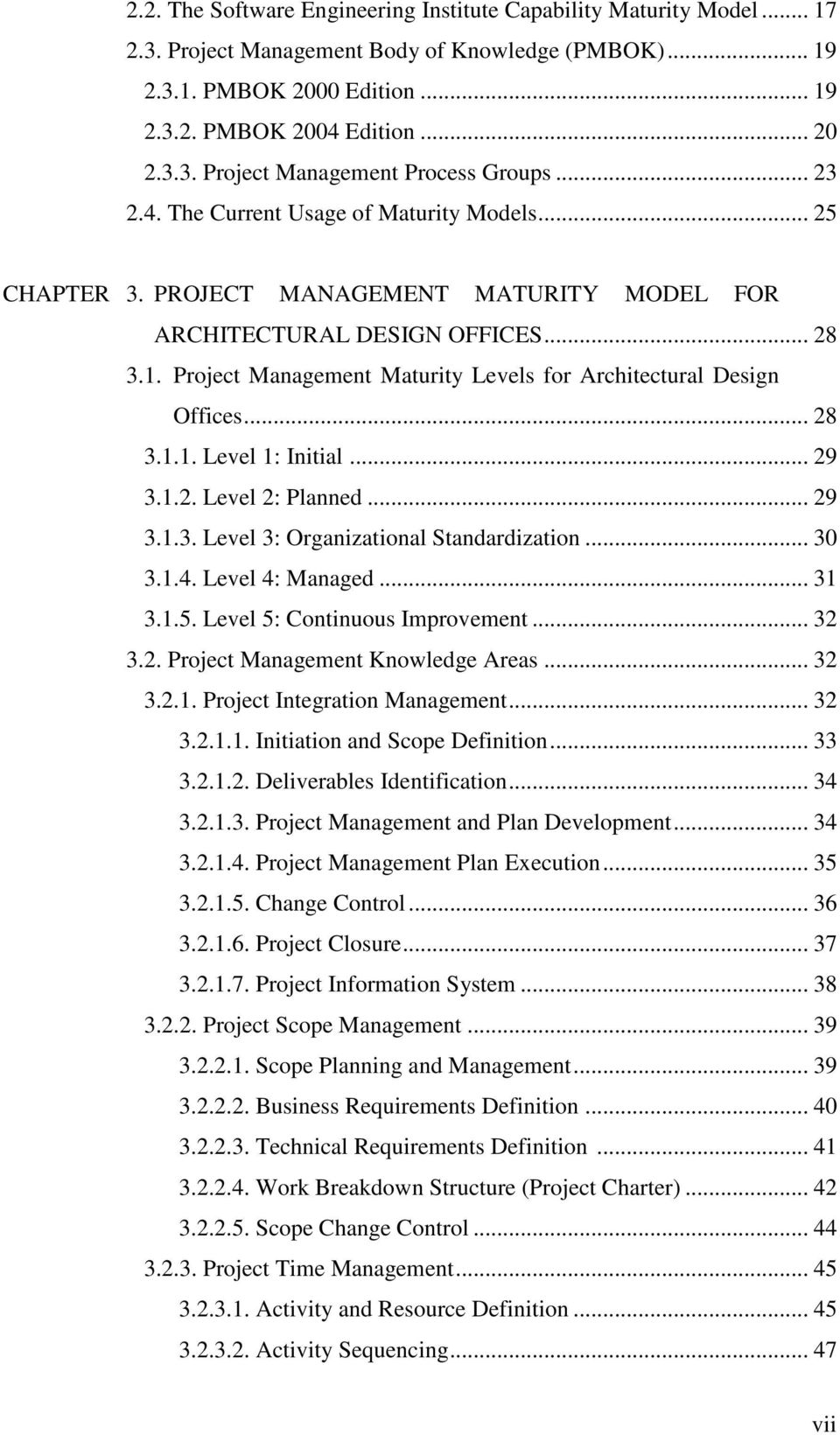 Project Management Maturity Levels for Architectural Design Offices... 28 3.1.1. Level 1: Initial... 29 3.1.2. Level 2: Planned... 29 3.1.3. Level 3: Organizational Standardization... 30 3.1.4.
