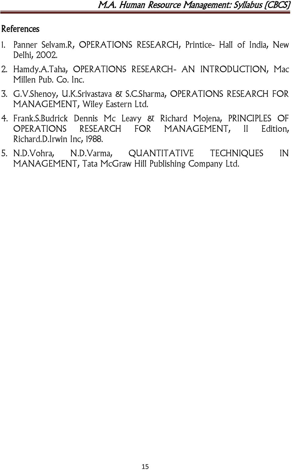 D.Irwin Inc, 1988. 5. N.D.Vohra, N.D.Varma, QUANTITATIVE TECHNIQUES IN MANAGEMENT, Tata McGraw Hill Publishing Company Ltd. 15
