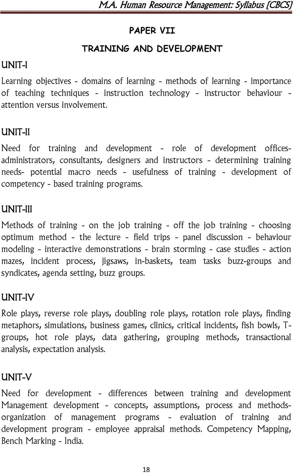 UNIT-II Need for training and development - role of development officesadministrators, consultants, designers and instructors - determining training needs- potential macro needs - usefulness of