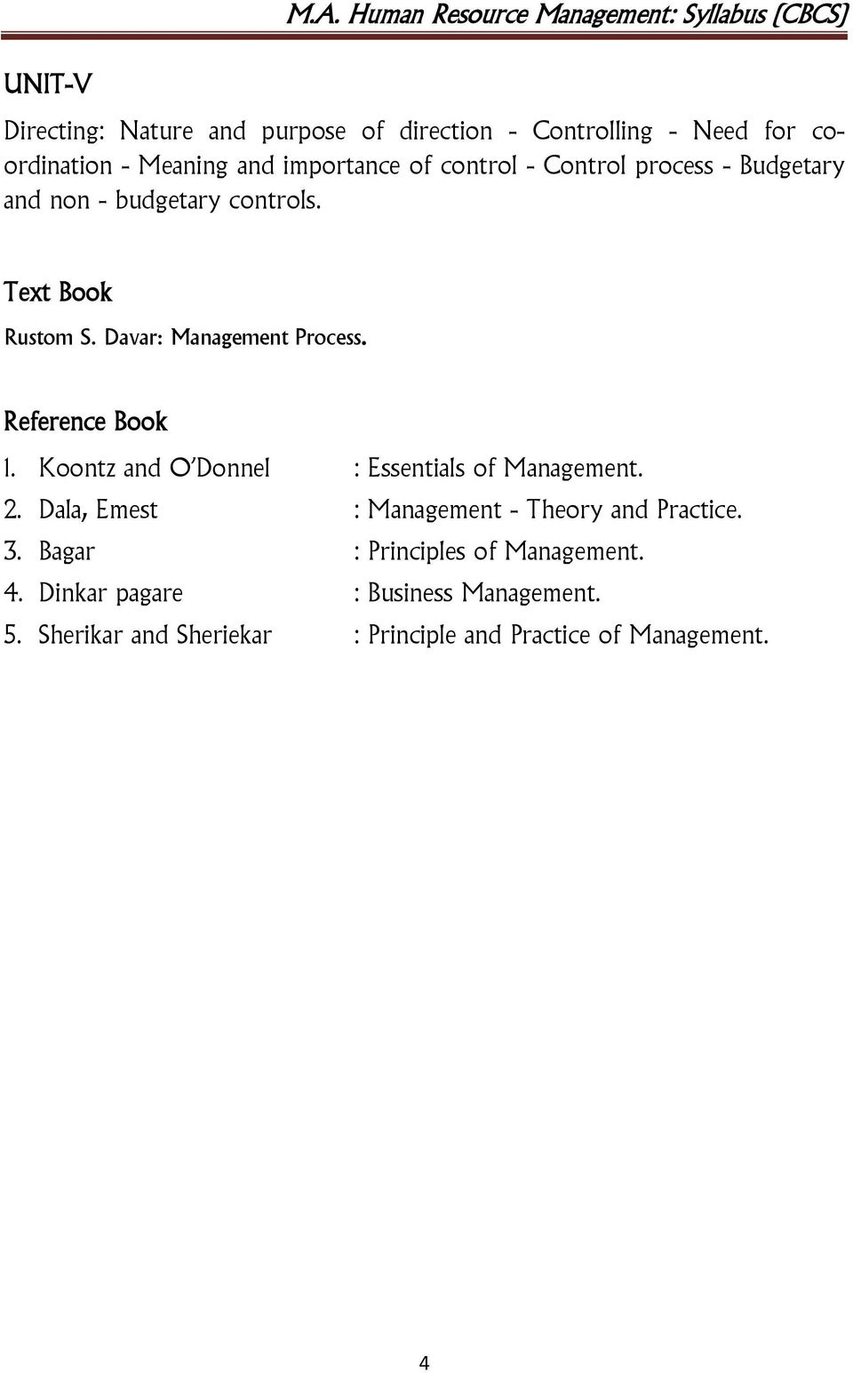 Reference Book 1. Koontz and O Donnel : Essentials of Management. 2. Dala, Emest : Management - Theory and Practice. 3.