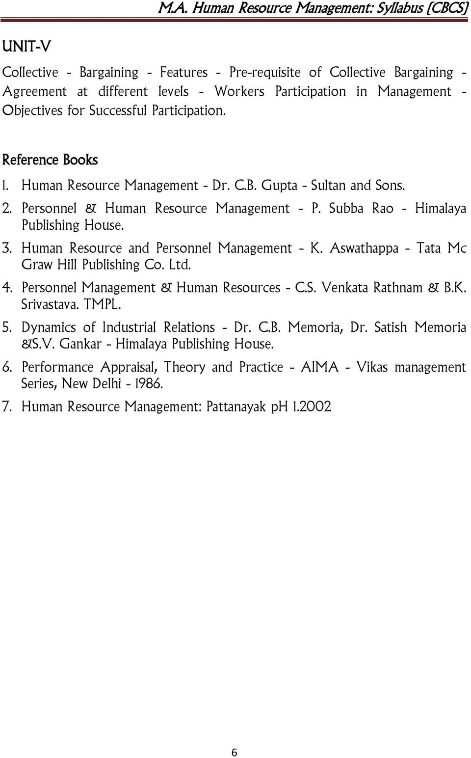 Human Resource and Personnel Management - K. Aswathappa - Tata Mc Graw Hill Publishing Co. Ltd. 4. Personnel Management & Human Resources - C.S. Venkata Rathnam & B.K. Srivastava. TMPL. 5.