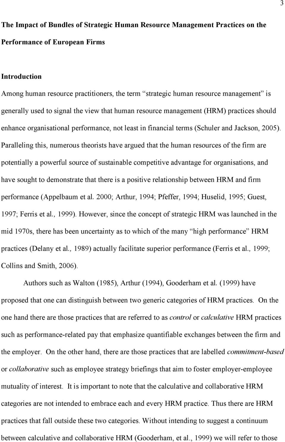 Paralleling this, numerous theorists have argued that the human resources of the firm are potentially a powerful source of sustainable competitive advantage for organisations, and have sought to
