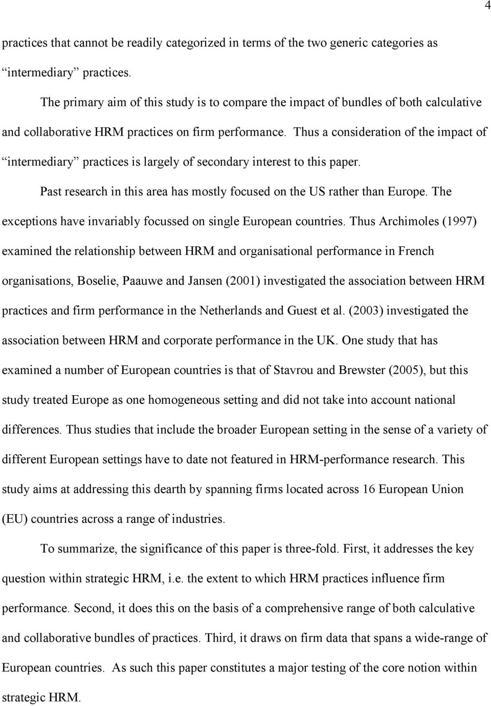 Thus a consideration of the impact of intermediary practices is largely of secondary interest to this paper. Past research in this area has mostly focused on the US rather than Europe.