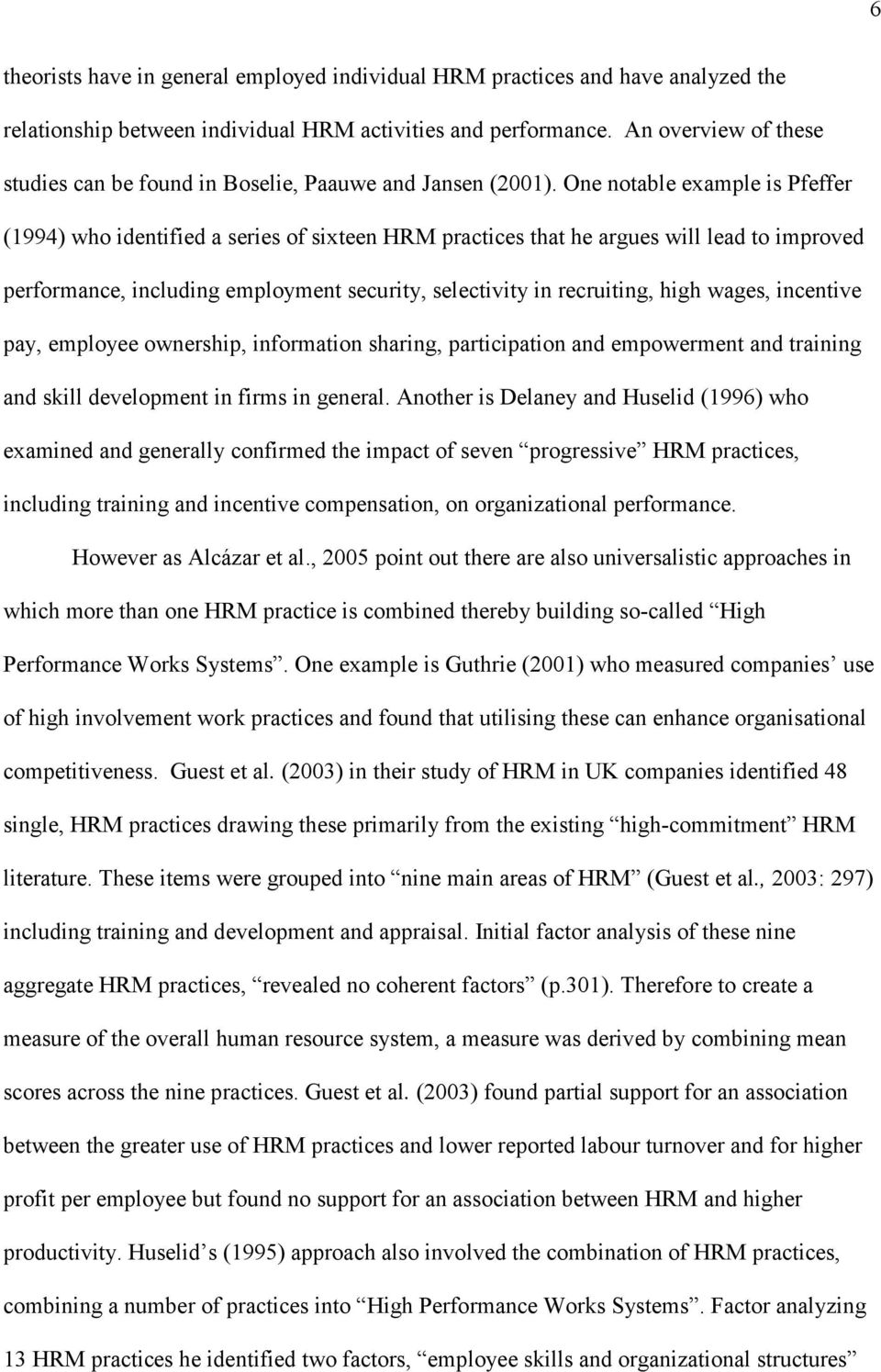 One notable example is Pfeffer (1994) who identified a series of sixteen HRM practices that he argues will lead to improved performance, including employment security, selectivity in recruiting, high