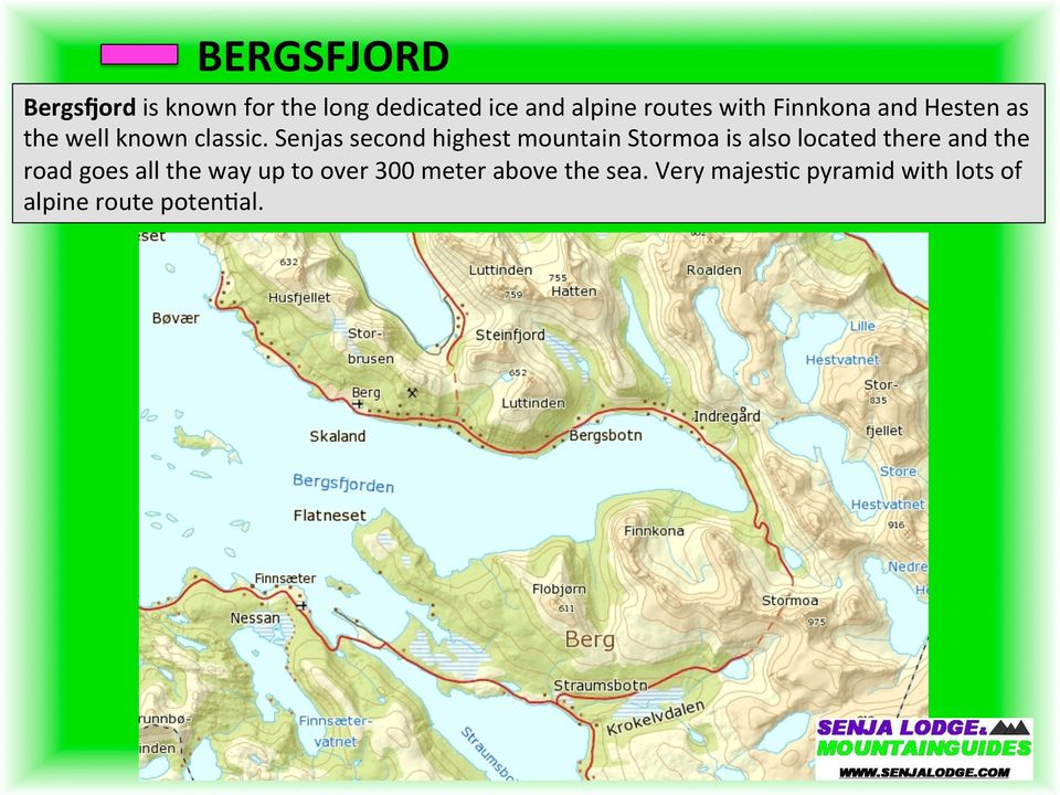 Senjas second highest mountain Stormoa is also located there and the road