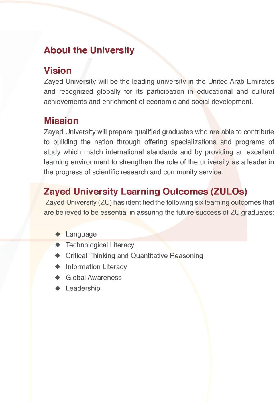 Mission Zayed University will prepare qualified graduates who are able to contribute to building the nation through offering specializations and programs of study which match international standards