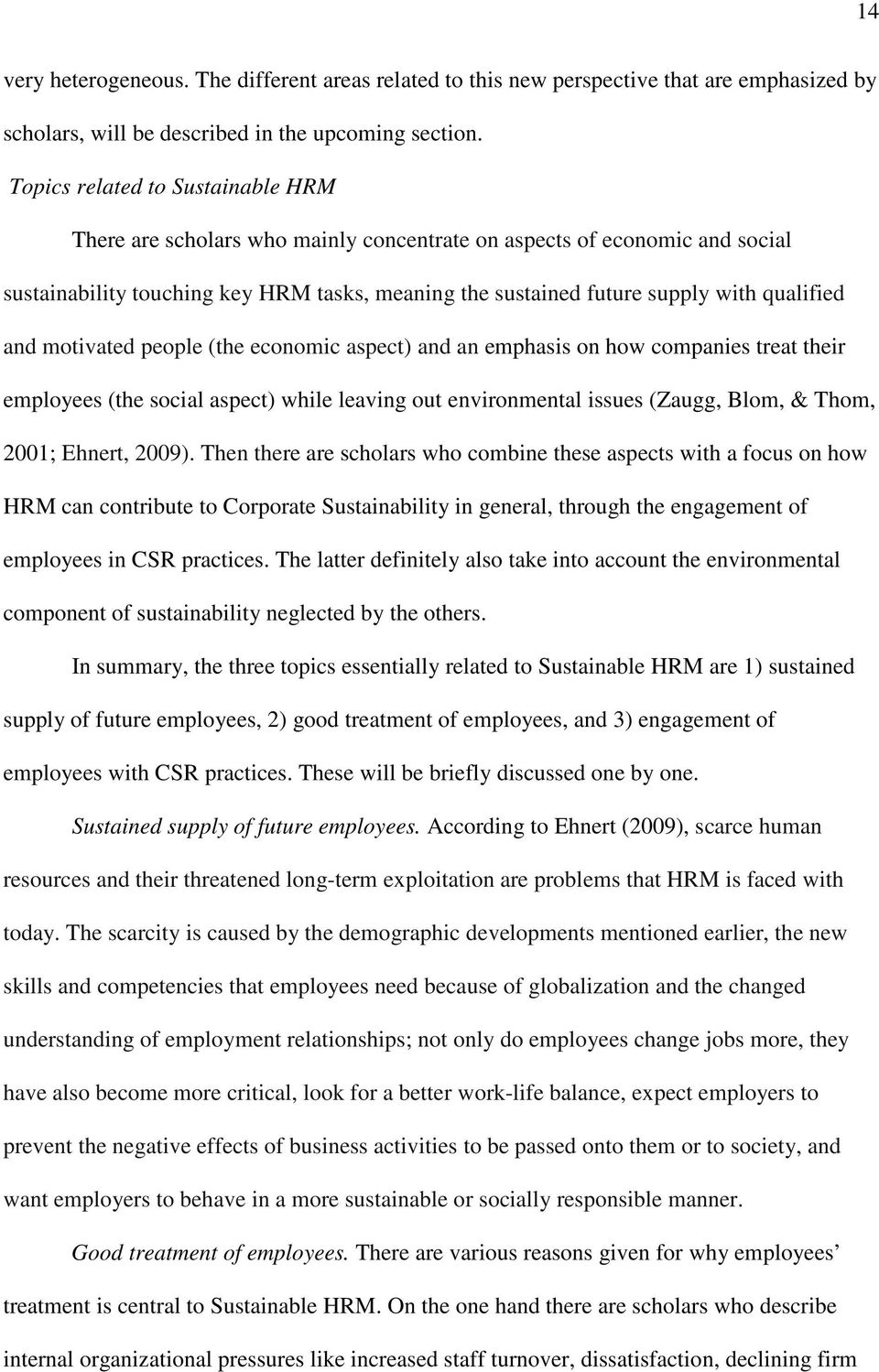 and motivated people (the economic aspect) and an emphasis on how companies treat their employees (the social aspect) while leaving out environmental issues (Zaugg, Blom, & Thom, 2001; Ehnert, 2009).