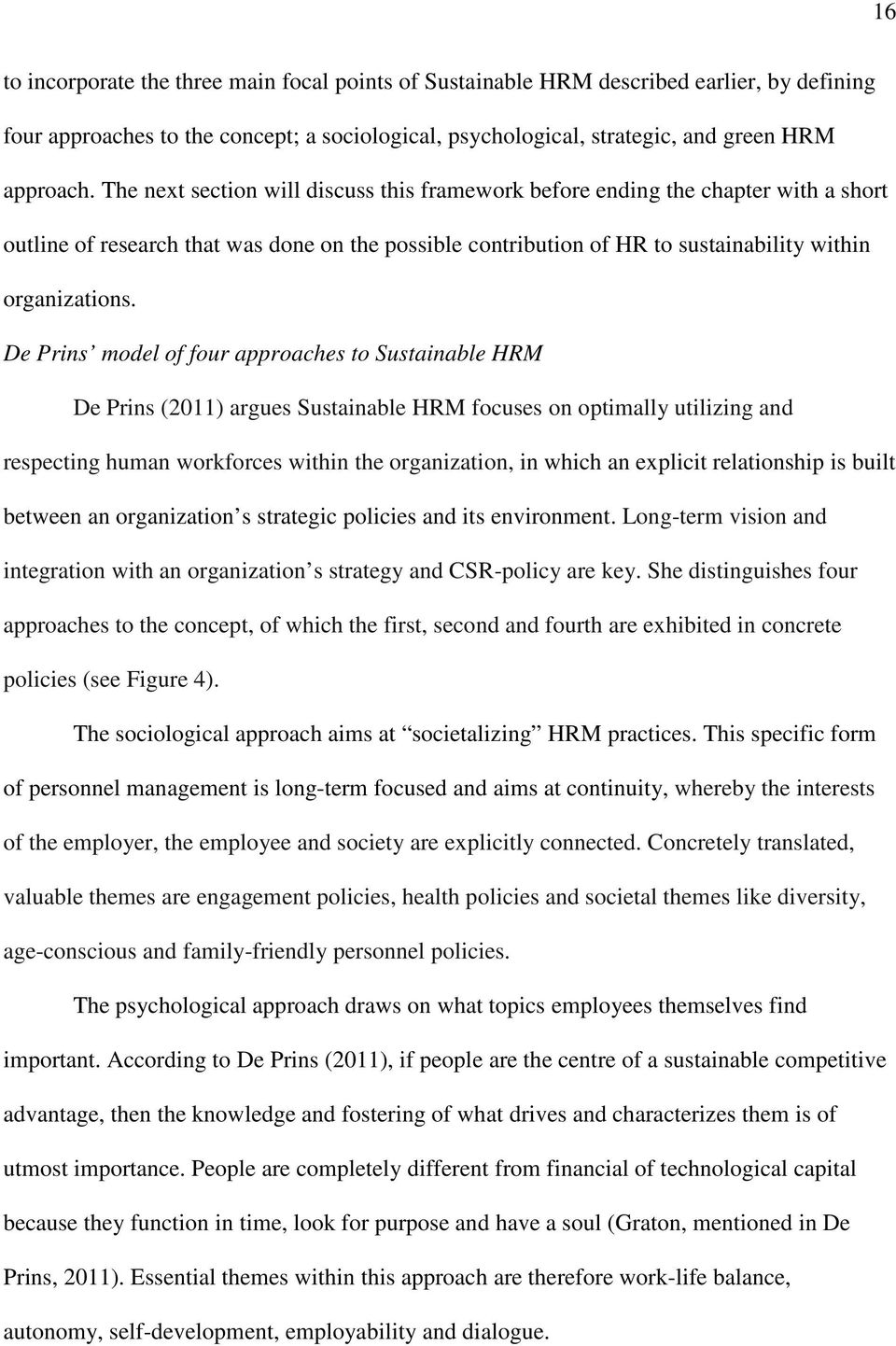 De Prins model of four approaches to Sustainable HRM De Prins (2011) argues Sustainable HRM focuses on optimally utilizing and respecting human workforces within the organization, in which an