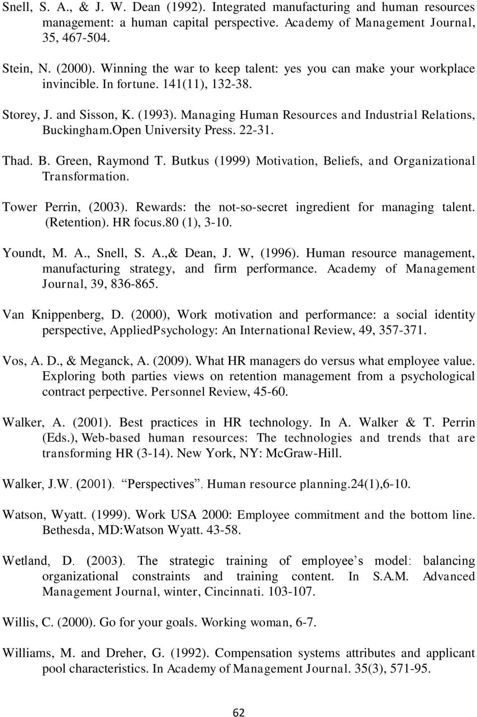 Managing Human Resources and Industrial Relations, Buckingham.Open University Press. 22-31. Thad. B. Green, Raymond T. Butkus (1999) Motivation, Beliefs, and Organizational Transformation.