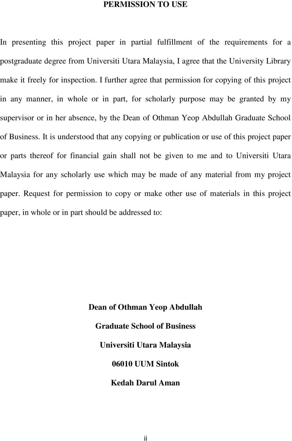 I further agree that permission for copying of this project in any manner, in whole or in part, for scholarly purpose may be granted by my supervisor or in her absence, by the Dean of Othman Yeop
